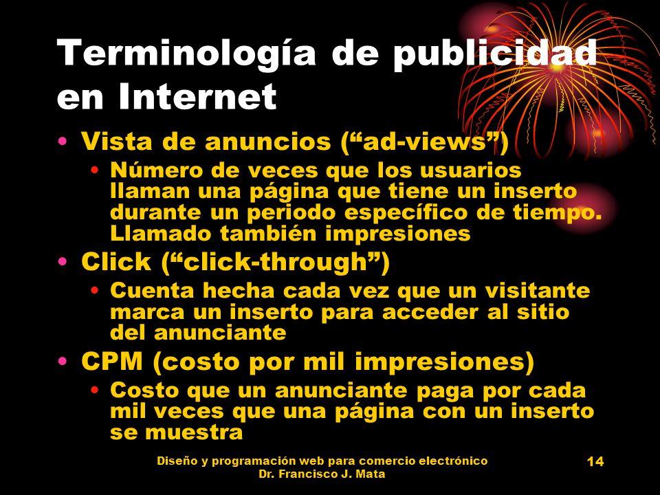 Diseño y programación web para comercio electrónico Dr. Francisco J. Mata 14 Terminología de publicidad en Internet Vista de anuncios (ad-views) Númer