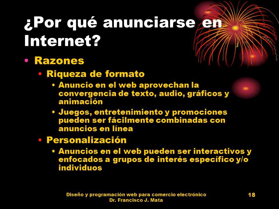 Diseño y programación web para comercio electrónico Dr. Francisco J. Mata 18 ¿Por qué anunciarse en Internet? Razones Riqueza de formato Anuncio en el
