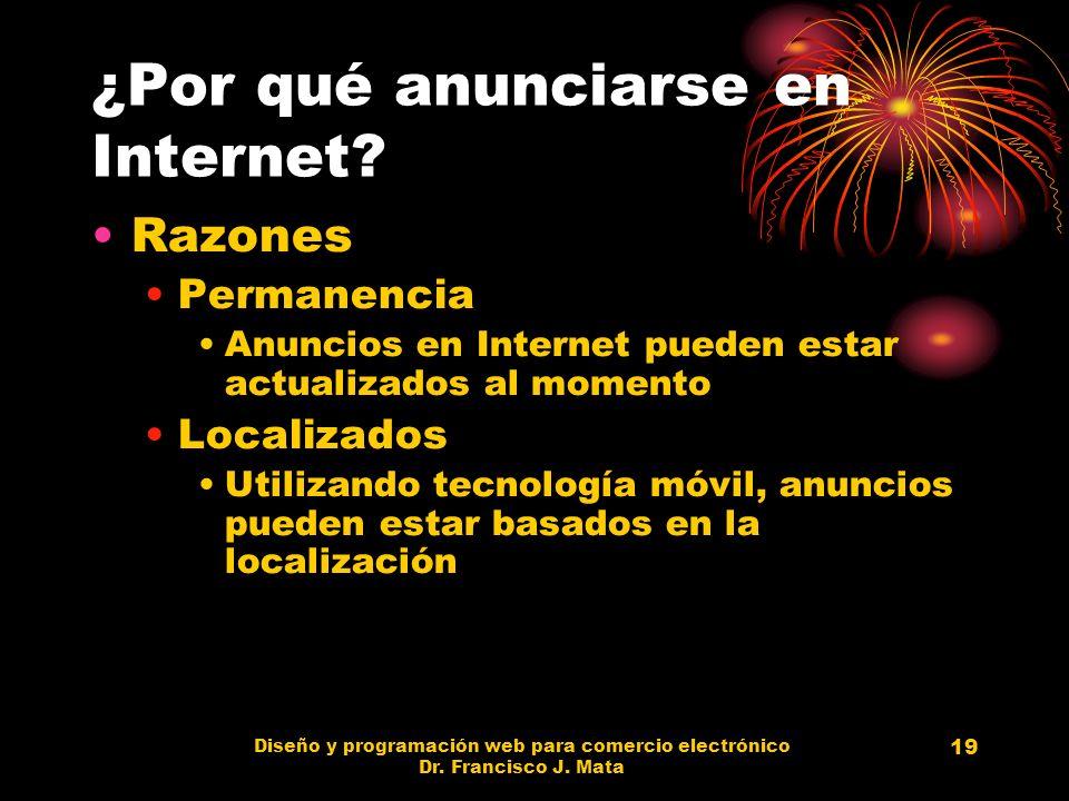 Diseño y programación web para comercio electrónico Dr. Francisco J. Mata 19 ¿Por qué anunciarse en Internet? Razones Permanencia Anuncios en Internet