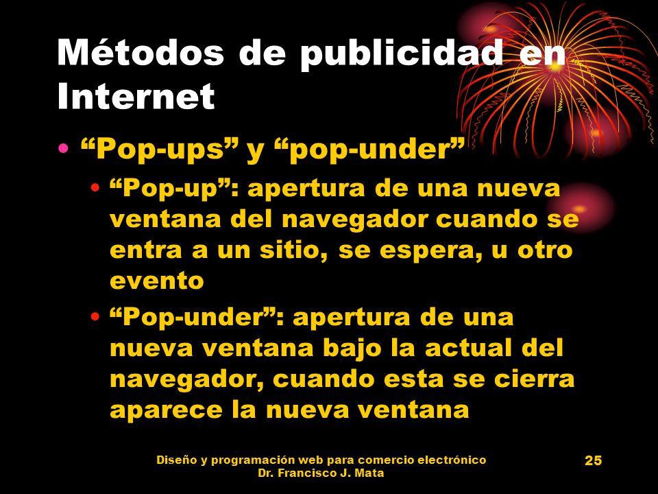 Diseño y programación web para comercio electrónico Dr. Francisco J. Mata 25 Métodos de publicidad en Internet Pop-ups y pop-under Pop-up: apertura de