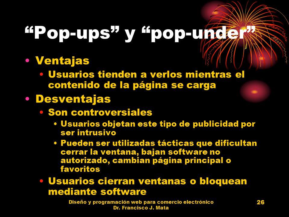 Diseño y programación web para comercio electrónico Dr. Francisco J. Mata 26 Pop-ups y pop-under Ventajas Usuarios tienden a verlos mientras el conten