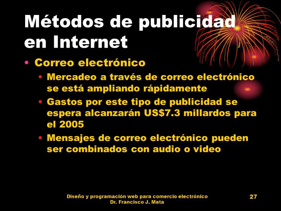 Diseño y programación web para comercio electrónico Dr. Francisco J. Mata 27 Métodos de publicidad en Internet Correo electrónico Mercadeo a través de