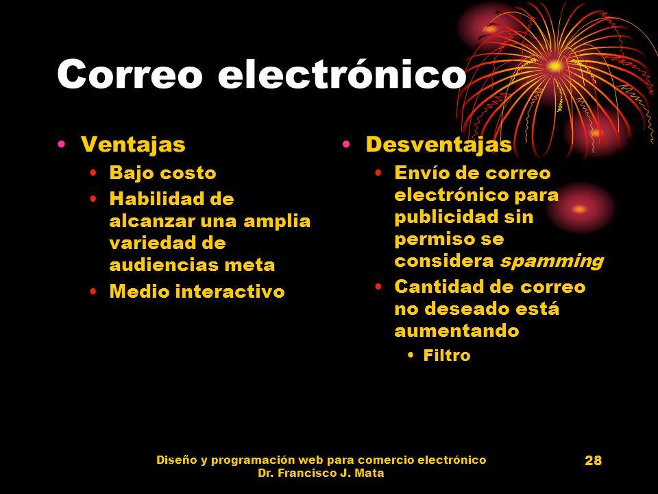 Diseño y programación web para comercio electrónico Dr. Francisco J. Mata 28 Correo electrónico Ventajas Bajo costo Habilidad de alcanzar una amplia v