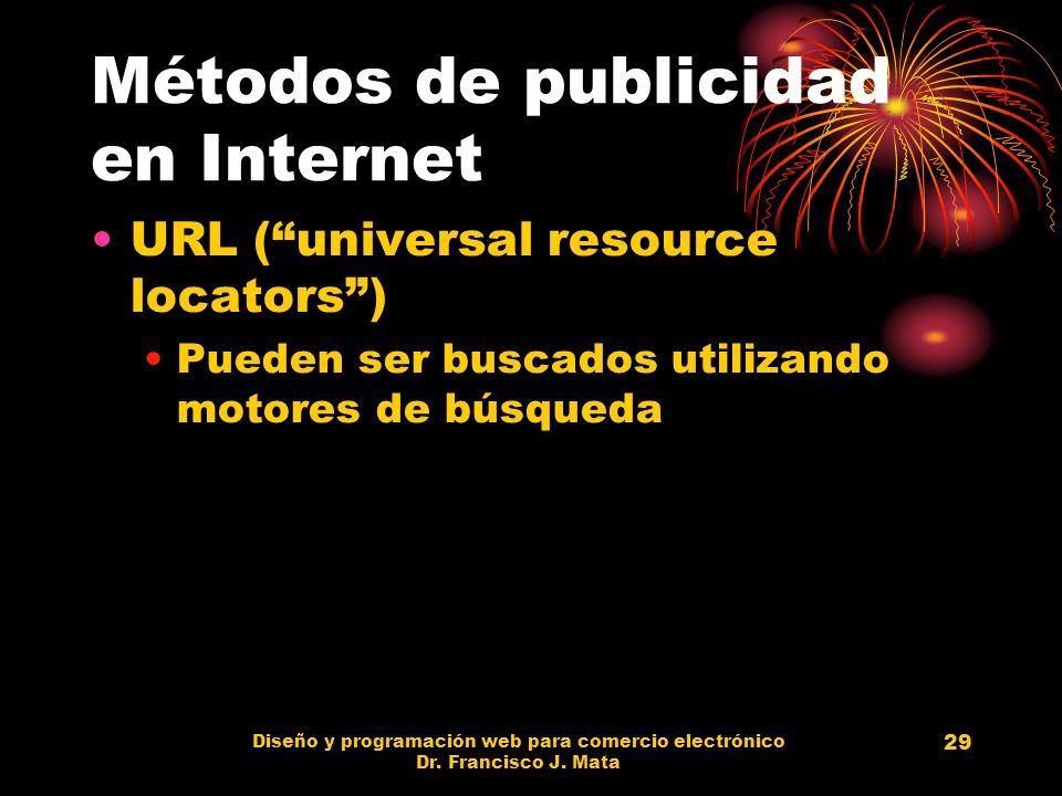 Diseño y programación web para comercio electrónico Dr. Francisco J. Mata 29 Métodos de publicidad en Internet URL (universal resource locators) Puede