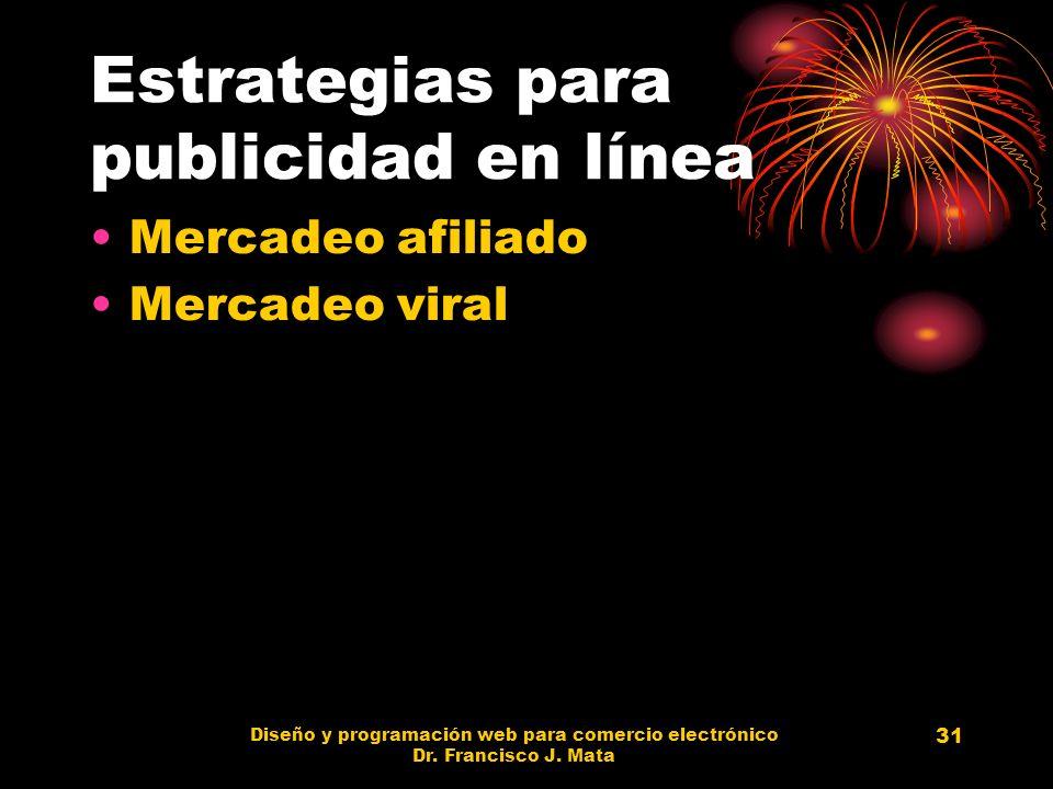 Diseño y programación web para comercio electrónico Dr. Francisco J. Mata 31 Estrategias para publicidad en línea Mercadeo afiliado Mercadeo viral