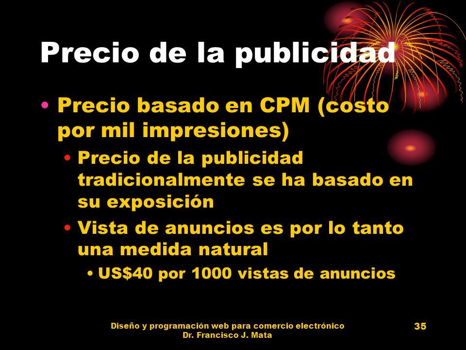 Diseño y programación web para comercio electrónico Dr. Francisco J. Mata 35 Precio de la publicidad Precio basado en CPM (costo por mil impresiones)