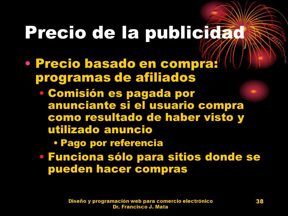 Diseño y programación web para comercio electrónico Dr. Francisco J. Mata 38 Precio de la publicidad Precio basado en compra: programas de afiliados C