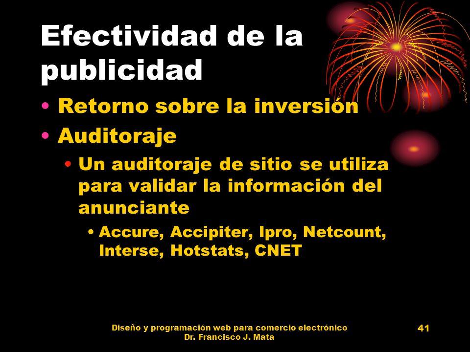 Diseño y programación web para comercio electrónico Dr. Francisco J. Mata 41 Efectividad de la publicidad Retorno sobre la inversión Auditoraje Un aud