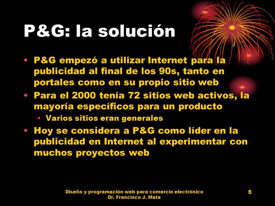 Diseño y programación web para comercio electrónico Dr. Francisco J. Mata 5 P&G: la solución P&G empezó a utilizar Internet para la publicidad al fina