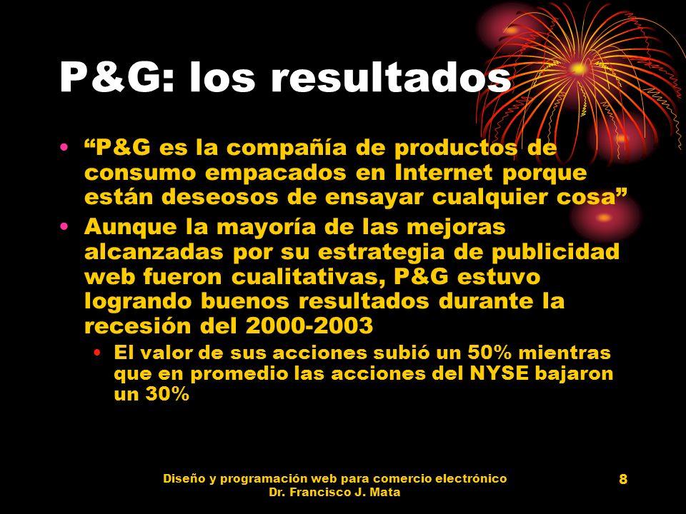 Diseño y programación web para comercio electrónico Dr. Francisco J. Mata 8 P&G: los resultados P&G es la compañía de productos de consumo empacados e