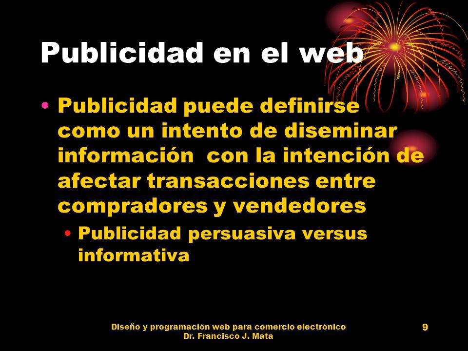 Diseño y programación web para comercio electrónico Dr. Francisco J. Mata 9 Publicidad en el web Publicidad puede definirse como un intento de disemin