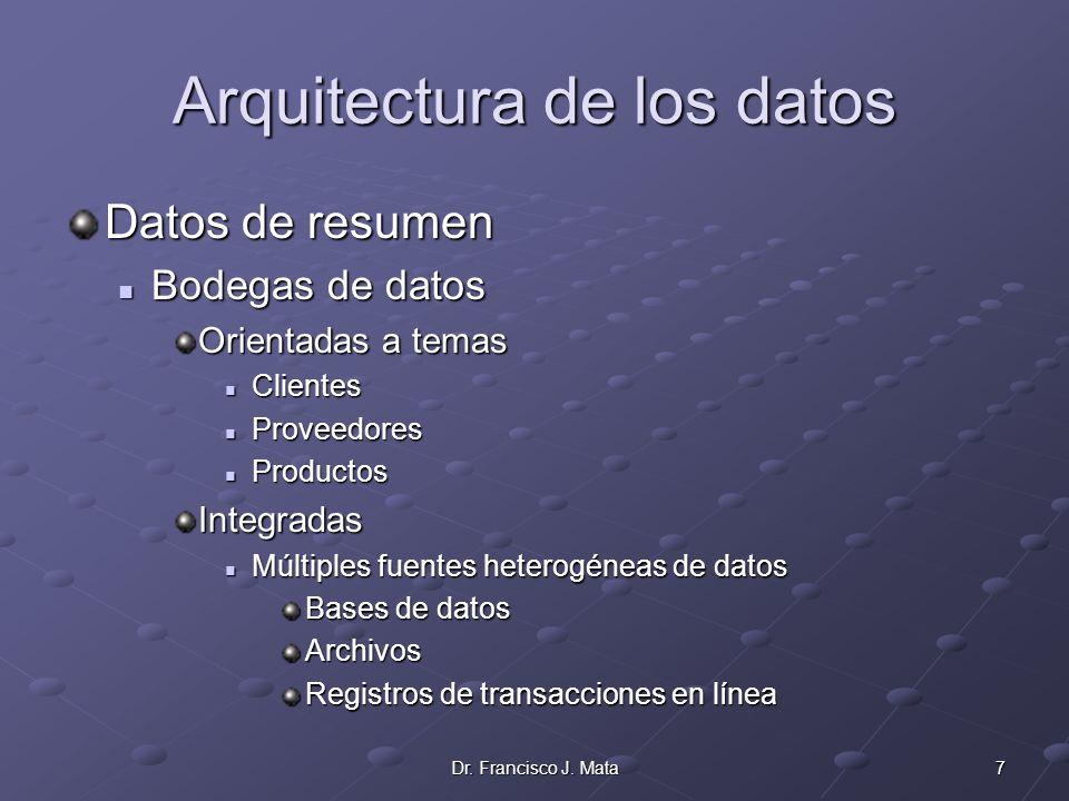 7Dr. Francisco J. Mata Arquitectura de los datos Datos de resumen Bodegas de datos Bodegas de datos Orientadas a temas Clientes Clientes Proveedores P