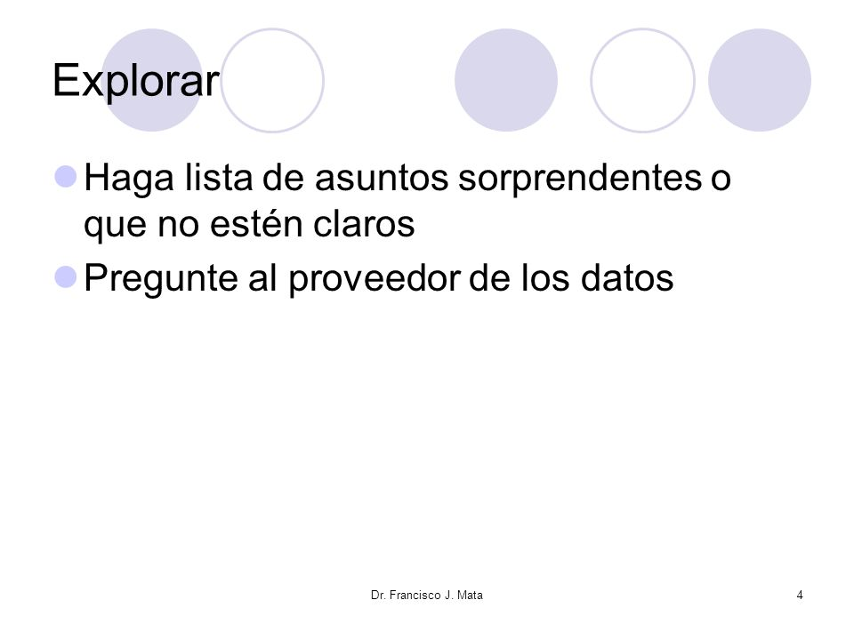 Dr. Francisco J. Mata4 Explorar Haga lista de asuntos sorprendentes o que no estén claros Pregunte al proveedor de los datos