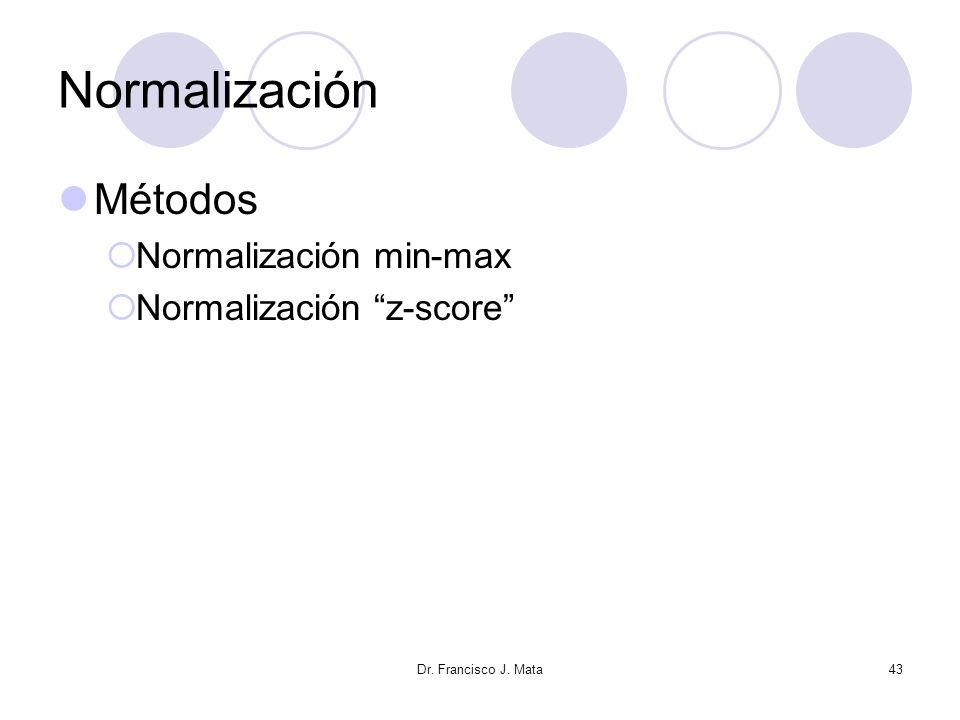 Dr. Francisco J. Mata43 Normalización Métodos Normalización min-max Normalización z-score