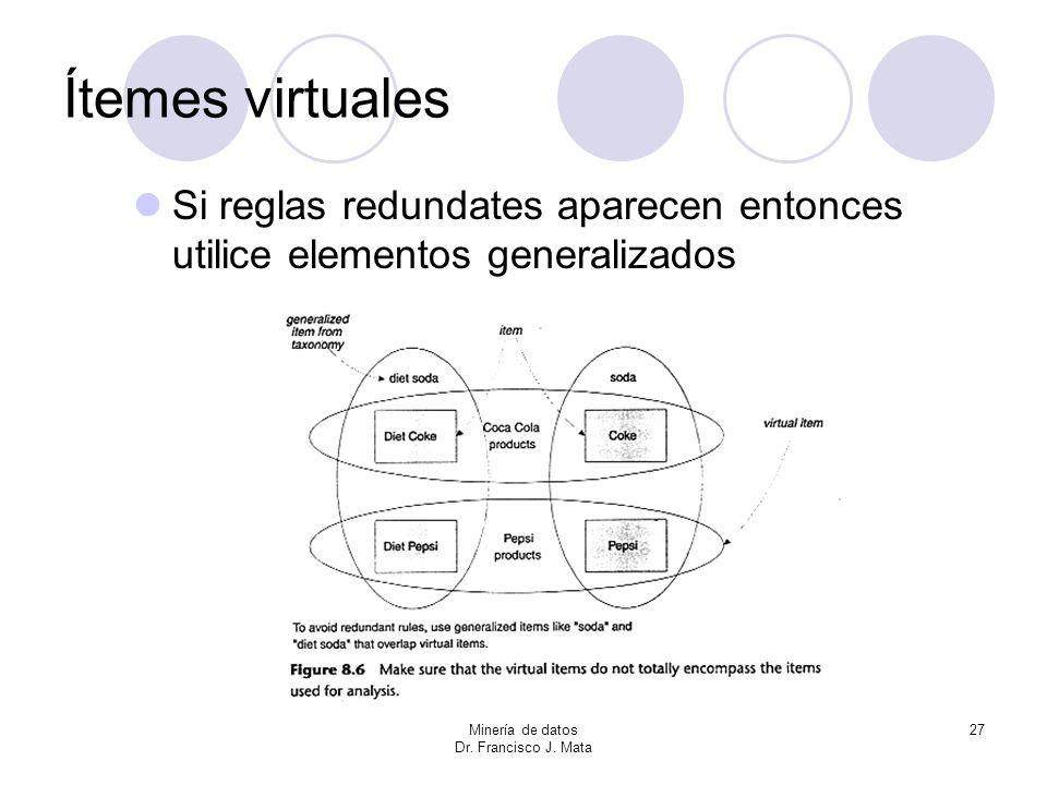 Minería de datos Dr. Francisco J. Mata 27 Ítemes virtuales Si reglas redundates aparecen entonces utilice elementos generalizados