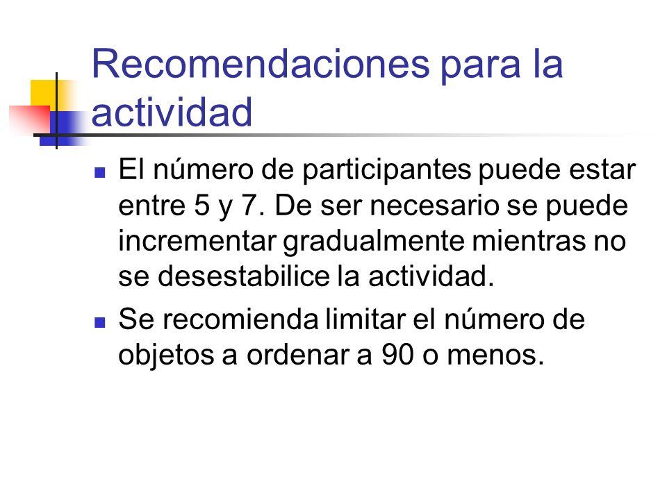 Recomendaciones para la actividad El número de participantes puede estar entre 5 y 7. De ser necesario se puede incrementar gradualmente mientras no s
