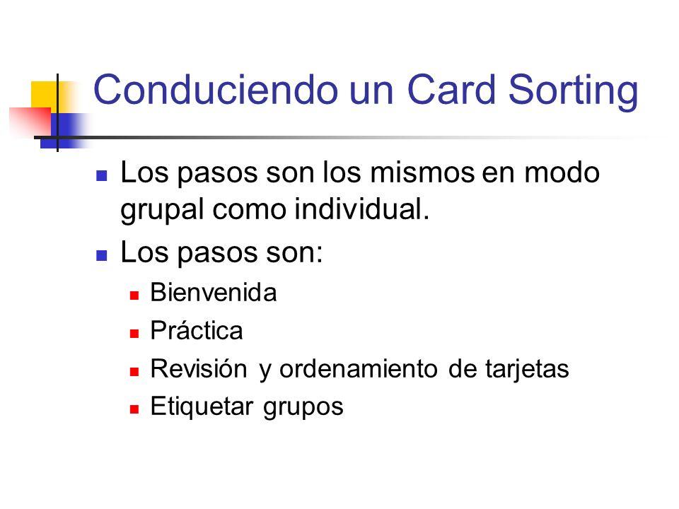 Conduciendo un Card Sorting Los pasos son los mismos en modo grupal como individual. Los pasos son: Bienvenida Práctica Revisión y ordenamiento de tar