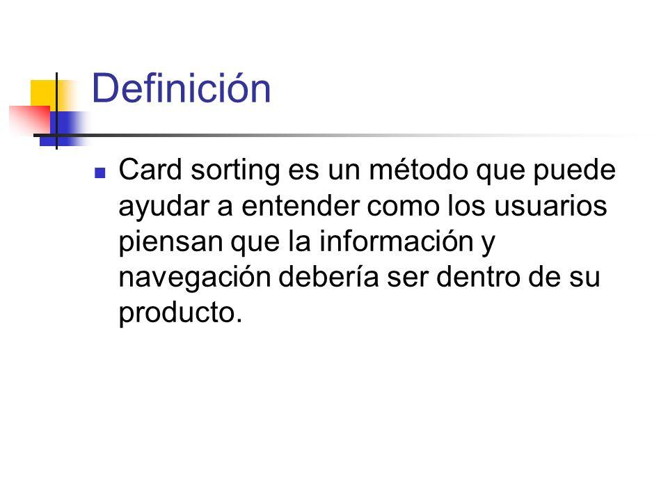 Definición Card sorting es un método que puede ayudar a entender como los usuarios piensan que la información y navegación debería ser dentro de su pr