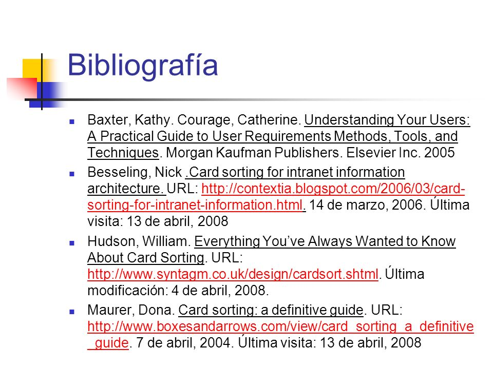 Bibliografía Baxter, Kathy. Courage, Catherine. Understanding Your Users: A Practical Guide to User Requirements Methods, Tools, and Techniques. Morga