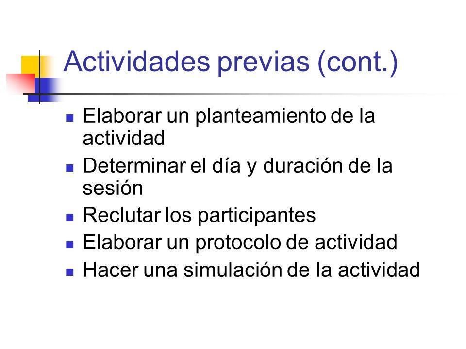 Actividades previas (cont.) Elaborar un planteamiento de la actividad Determinar el día y duración de la sesión Reclutar los participantes Elaborar un