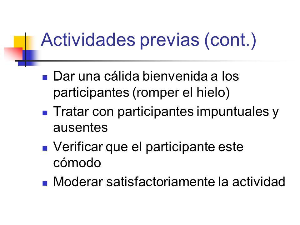 Actividades previas (cont.) Dar una cálida bienvenida a los participantes (romper el hielo) Tratar con participantes impuntuales y ausentes Verificar