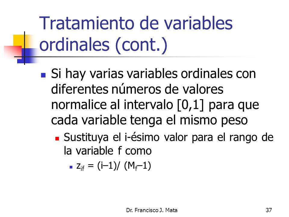 Dr. Francisco J. Mata37 Tratamiento de variables ordinales (cont.) Si hay varias variables ordinales con diferentes números de valores normalice al in