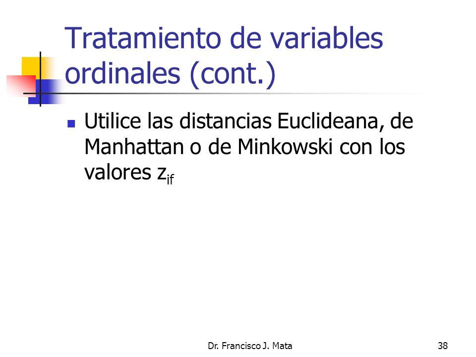 Dr. Francisco J. Mata38 Tratamiento de variables ordinales (cont.) Utilice las distancias Euclideana, de Manhattan o de Minkowski con los valores z if