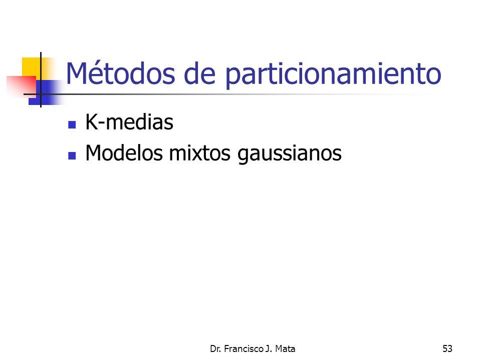 Dr. Francisco J. Mata53 Métodos de particionamiento K-medias Modelos mixtos gaussianos