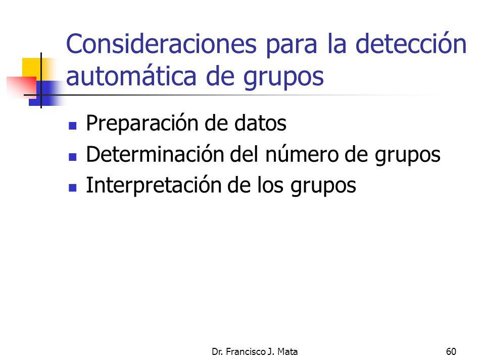 Dr. Francisco J. Mata60 Consideraciones para la detección automática de grupos Preparación de datos Determinación del número de grupos Interpretación