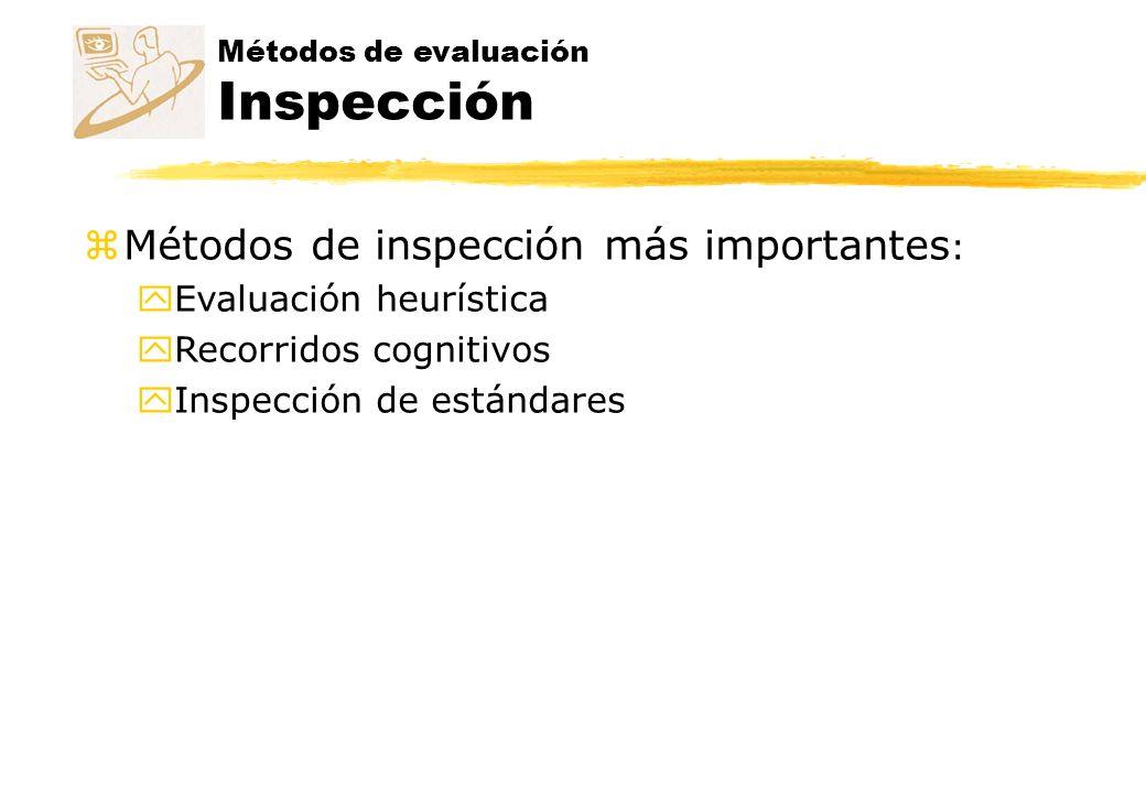 Métodos de evaluación - Inspección Evaluación heurística zConsiste en analizar la conformidad de la interfaz con unos principios reconocidos de usabilidad (la heurística ) mediante la inspección de varios evaluadores expertos.