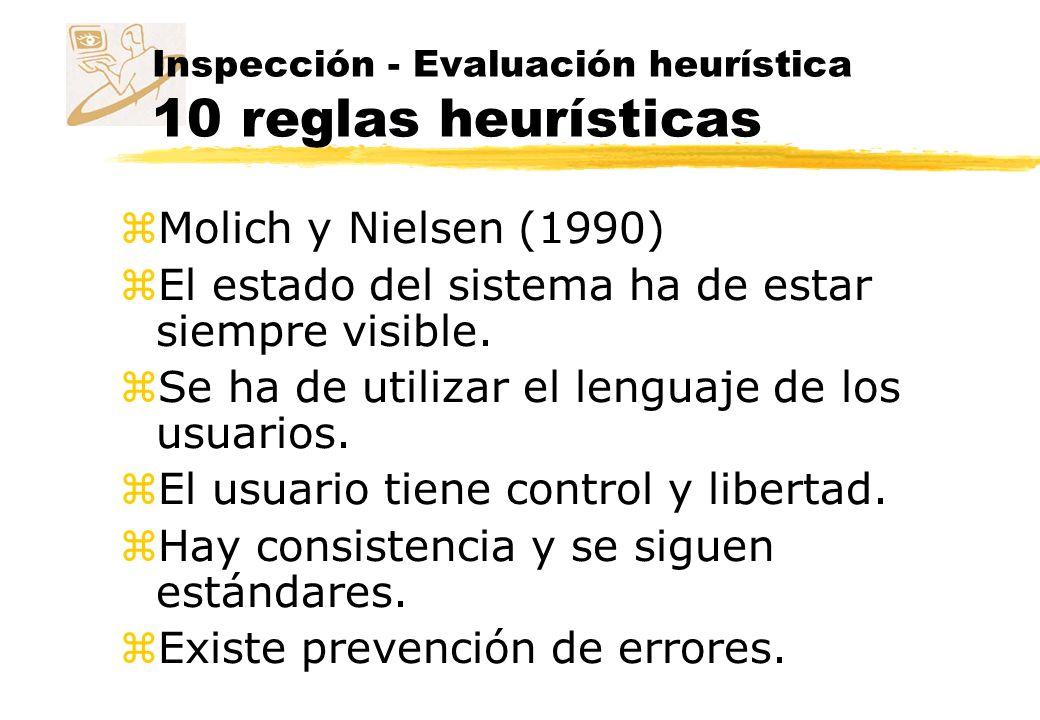 Inspección - Evaluación heurística 10 reglas heurísticas z Se minimiza la carga de la memoria del usuario.
