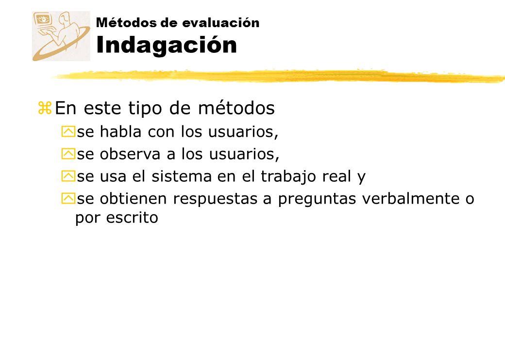 Métodos de evaluación Indagación zMétodos de indagación: yObservación de campo yGrupos de discusión dirigidos (focus groups) yEstudio de campo proactivo yEntrevistas yCuestionarios yGrabación del uso (logging)