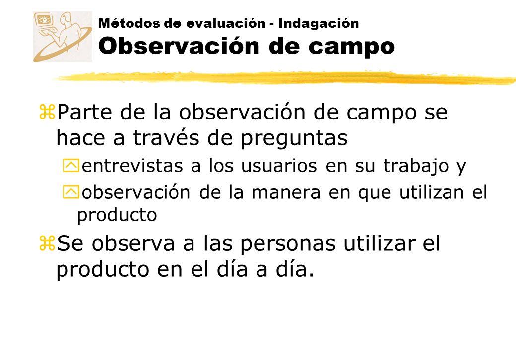 Métodos de evaluación - Indagación Observación de campo z Manera de asegurar los datos adecuados y Identificar tantos artefactos y afloramientos como sea posible y A esto se llama observación etnográfica.