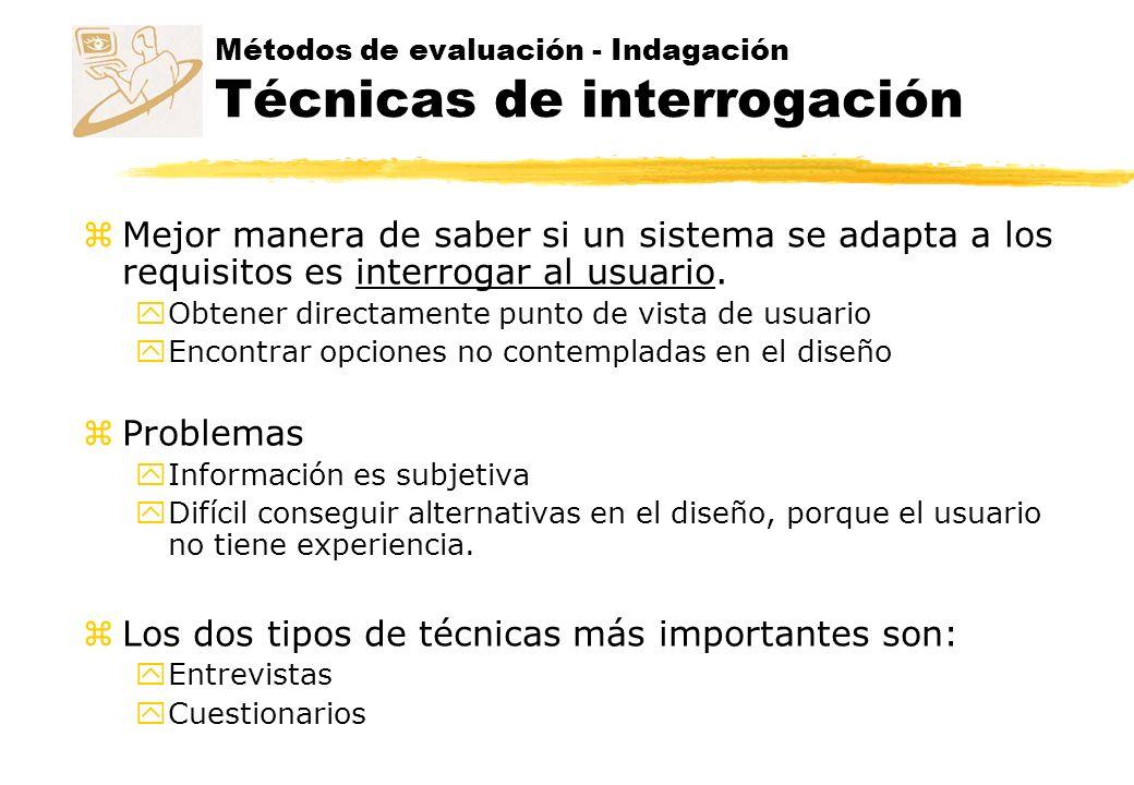 Métodos de evaluación - Indagación Entrevistas z Entrevistar a los usuarios respecto a su experiencia en un sistema interactivo y Manera directa y estructurada de recoger información.