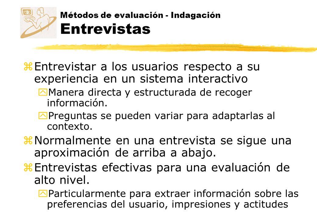 Métodos de evaluación - Indagación Entrevistas z Ayudan a encontrar problemas no previstos en el diseño.