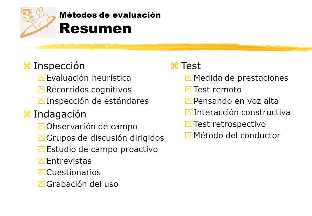Métodos de evaluación En el ciclo de vida MétodoRequerimientosDesarrollo Despliegue Evaluación heurísticax x Recorrido cognitivox x Inspección de estándaresx Observación de campox Entrevistas, Cuestionarioxx Medida de prestacionesx Pensando en voz altaxxx x x