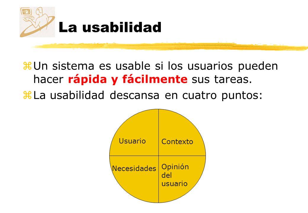 La usabilidad zAproximación al usuario: yusabilidad significa centrarse en el usuario.