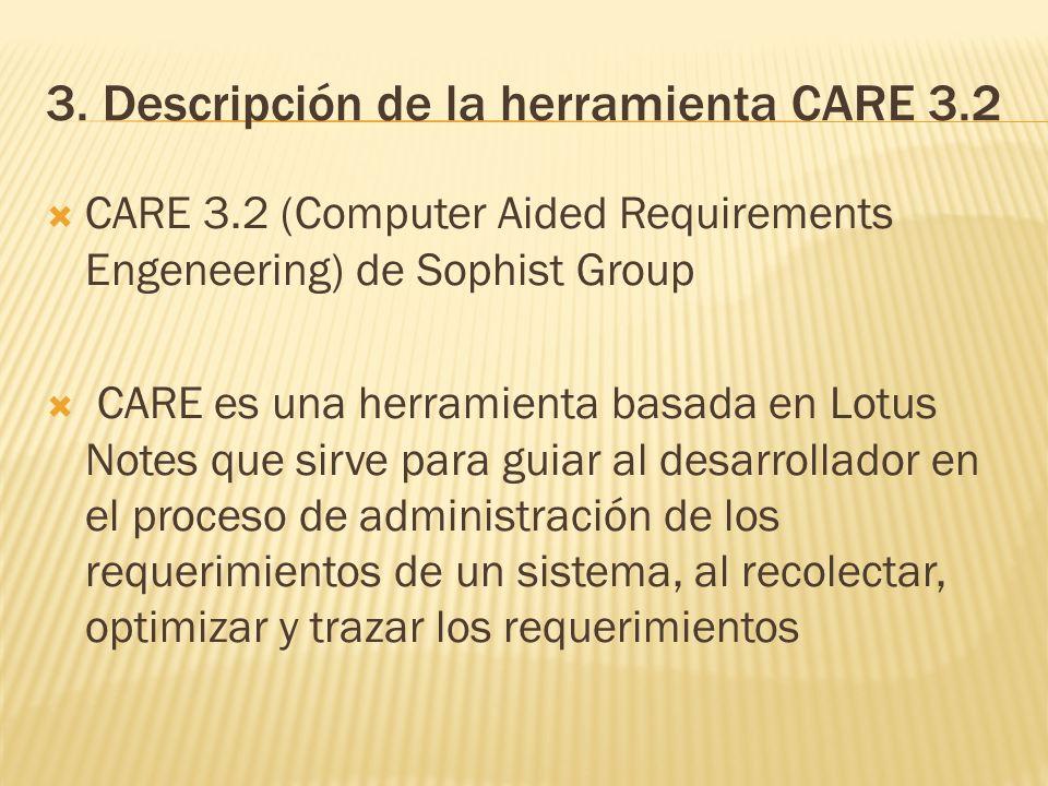 3. Descripción de la herramienta CARE 3.2 CARE 3.2 (Computer Aided Requirements Engeneering) de Sophist Group CARE es una herramienta basada en Lotus
