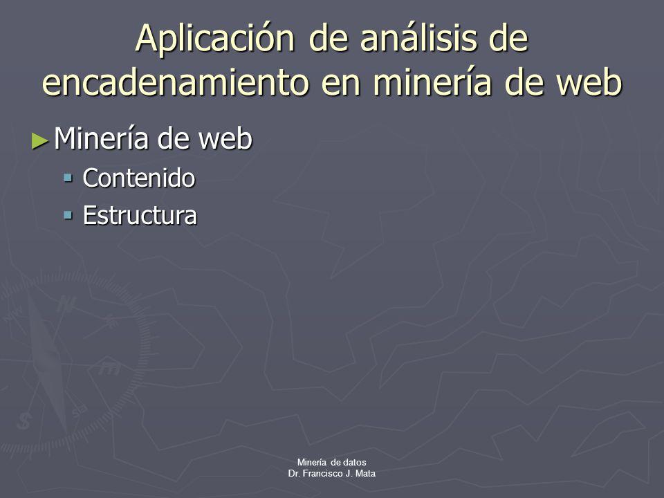 Minería de datos Dr. Francisco J. Mata Aplicación de análisis de encadenamiento en minería de web Minería de web Minería de web Contenido Contenido Es