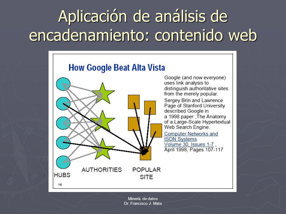 Minería de datos Dr. Francisco J. Mata Aplicación de análisis de encadenamiento: contenido web