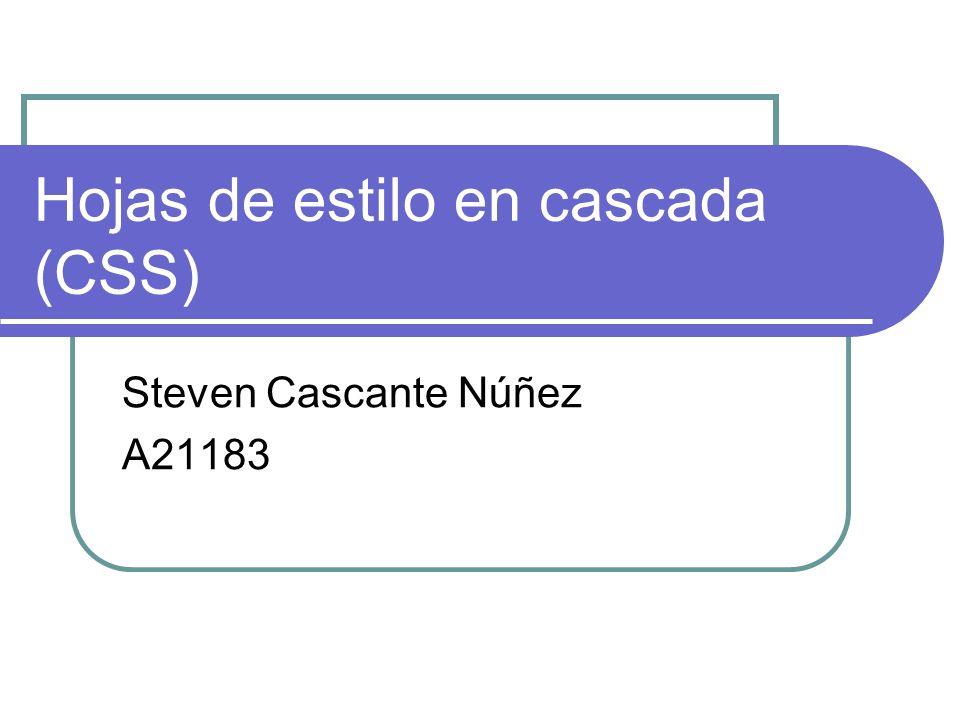 Hojas de estilo en cascada (CSS) Steven Cascante Núñez A21183