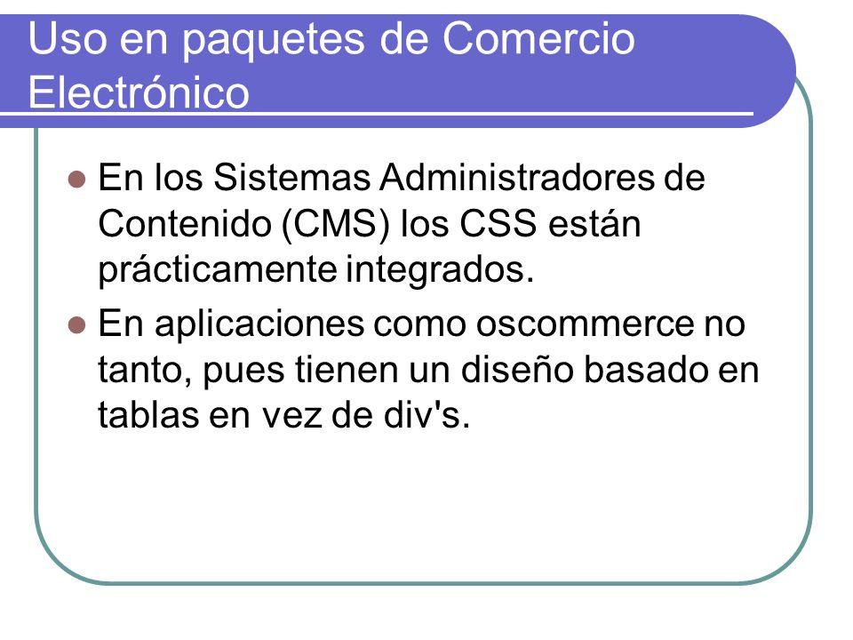 Uso en paquetes de Comercio Electrónico En los Sistemas Administradores de Contenido (CMS) los CSS están prácticamente integrados. En aplicaciones com
