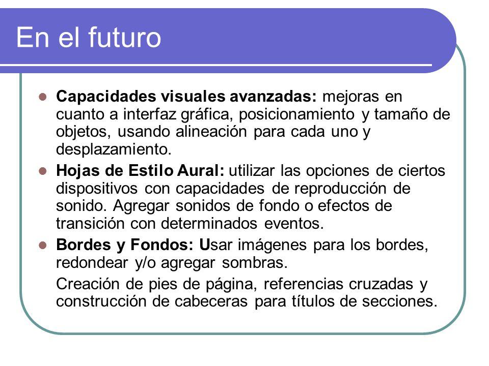 En el futuro Capacidades visuales avanzadas: mejoras en cuanto a interfaz gráfica, posicionamiento y tamaño de objetos, usando alineación para cada un