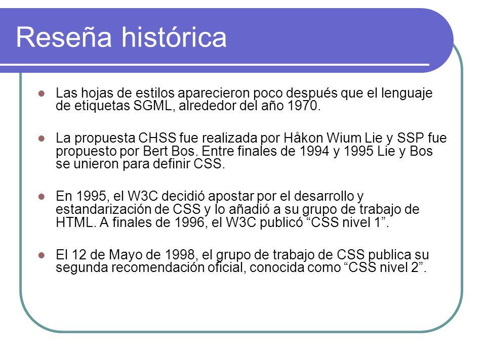 Reseña histórica Las hojas de estilos aparecieron poco después que el lenguaje de etiquetas SGML, alrededor del año 1970. La propuesta CHSS fue realiz