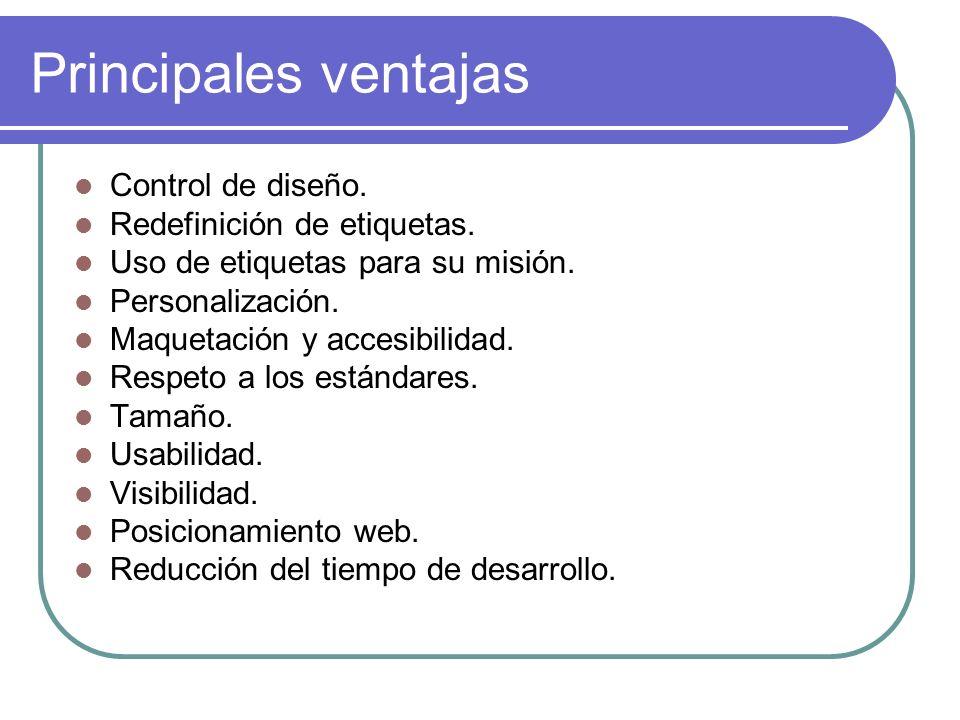 Principales ventajas Control de diseño. Redefinición de etiquetas. Uso de etiquetas para su misión. Personalización. Maquetación y accesibilidad. Resp