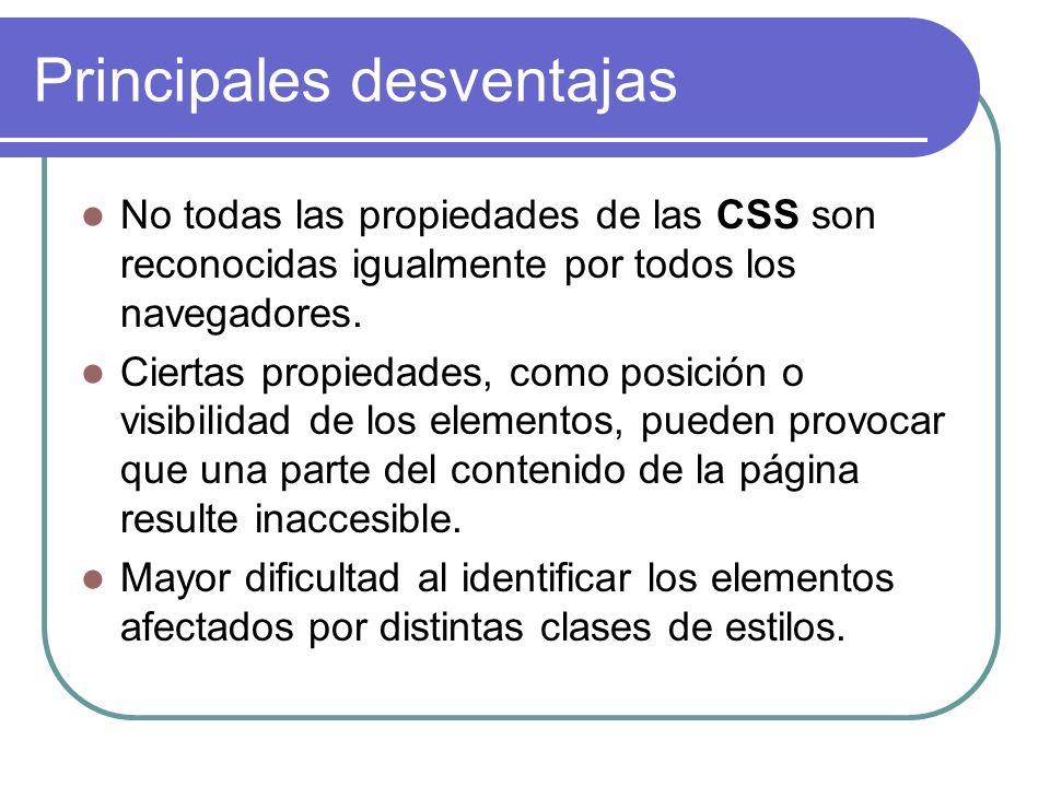 Principales desventajas No todas las propiedades de las CSS son reconocidas igualmente por todos los navegadores. Ciertas propiedades, como posición o