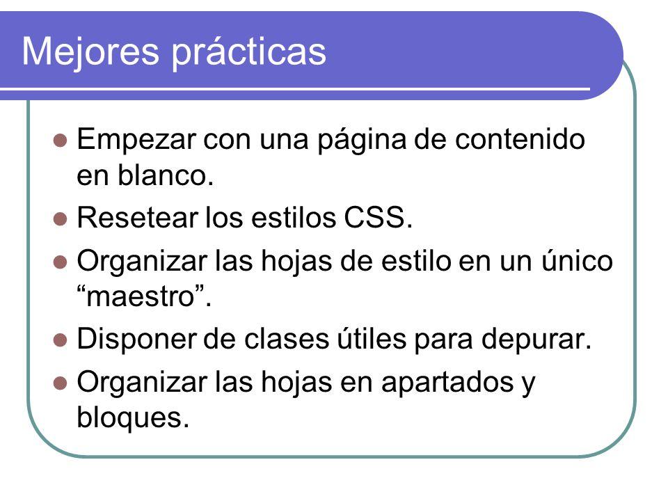 Mejores prácticas Empezar con una página de contenido en blanco. Resetear los estilos CSS. Organizar las hojas de estilo en un único maestro. Disponer