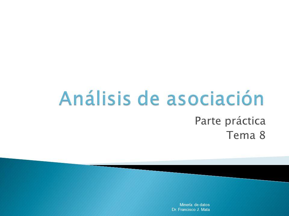 Algoritmo a priori Minería de Datos Dr. Francisco J. Mata2