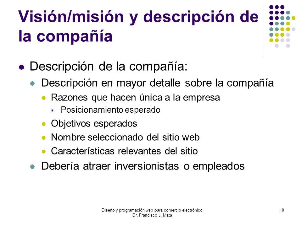 Diseño y programación web para comercio electrónico Dr. Francisco J. Mata 10 Visión/misión y descripción de la compañía Descripción de la compañía: De