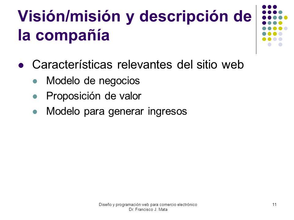 Diseño y programación web para comercio electrónico Dr. Francisco J. Mata 11 Visión/misión y descripción de la compañía Características relevantes del